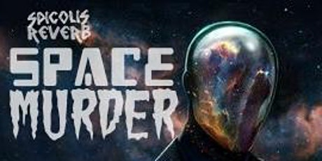 Space Murder, Anger Incarnate, and More! tickets