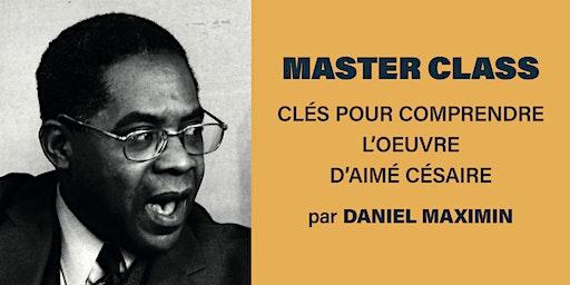 Master class de D. Maximin : Clés pour comprendre l'oeuvre d'Aimé Césaire