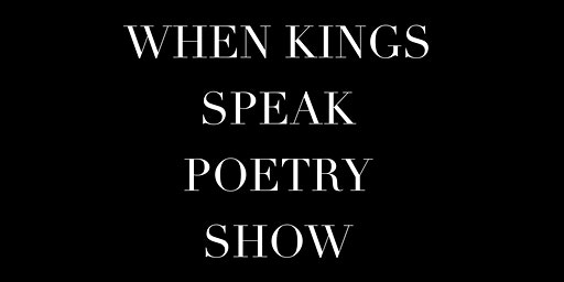 When kings speak  poetry show