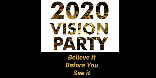 Believe it Before you See it 2020 Vision Party