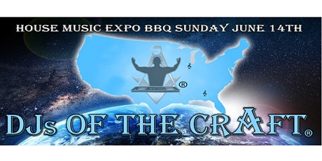 DJs of the Craft® - House Music Expo BBQ SUNDAY JUNE 14TH tickets