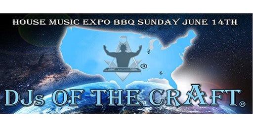 DJs of the Craft® - House Music Expo BBQ SUNDAY JUNE 14TH