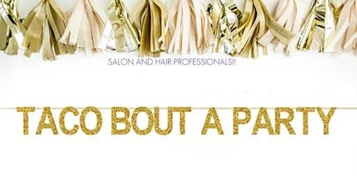 Taco 'Bout a Party for Salon and Hair Professionals
