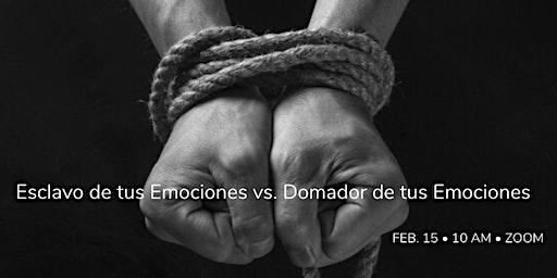Coaching por ZOOM: Esclavo de Tus Emociones vs. Domador de tus Emociones