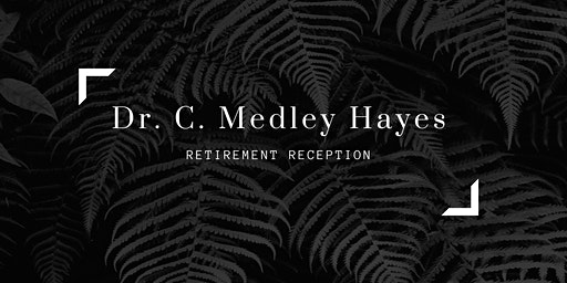 Dr. C. Medley Hayes Retirement Reception