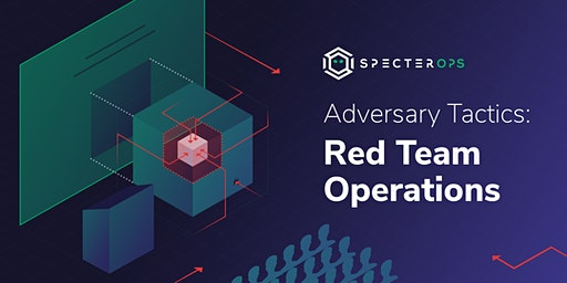 Adversary Tactics - Red Team Operations Training Course - Denver April 2020