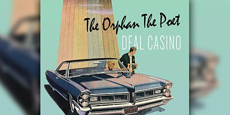 The Orphan The Poet, Deal Casino billets