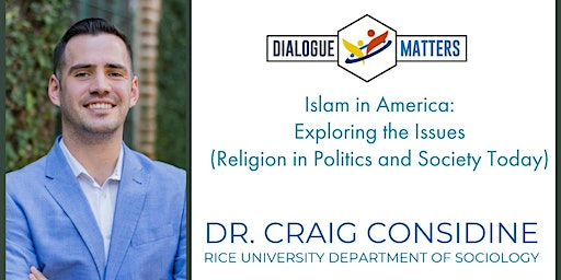 "Dialogue Matters with Dr. Craig Considine : ""Islam in America: Exploring the Issues"""