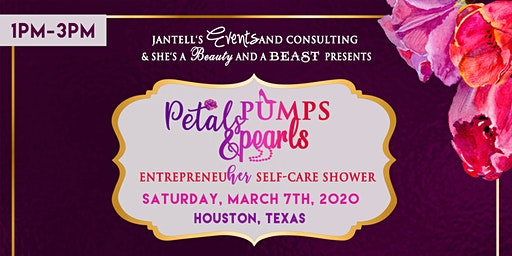 Petals, Pumps and Pearls EntrepreneuHER & Self-Care  Shower HOUSTON