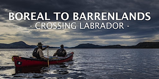 Documentary Premiere: Boreal to Barrenlands - Crossing Labrador TORONTO