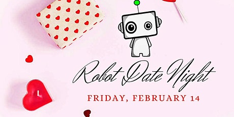 Valentine's day Robot Date night tickets