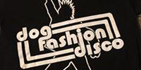 Dog Fashion Disco tickets