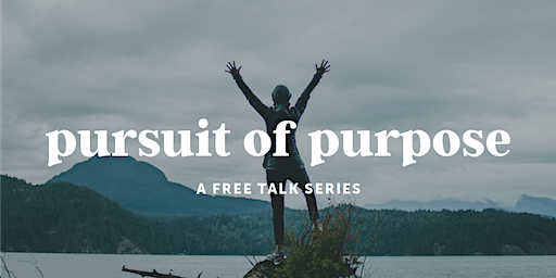 The Pursuit of Purpose Talk Series, February edition