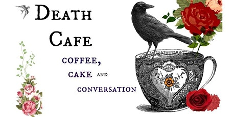 Death Cafe; Taking the fear out of an uncomfortable conversation tickets