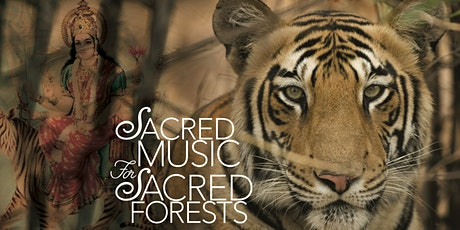 Sacred Music for Sacred Forests and Saving Wild Tigers Benefit Concert tickets