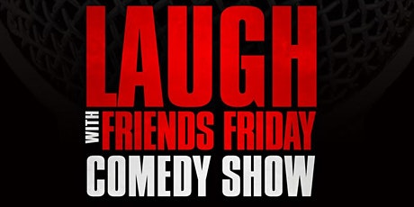 LAUGH WITH FRIENDS FRIDAY COMEDY SHOW tickets