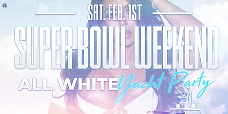 SUPER BOWL WEEKEND ALL WHITE YACHT PARTY tickets