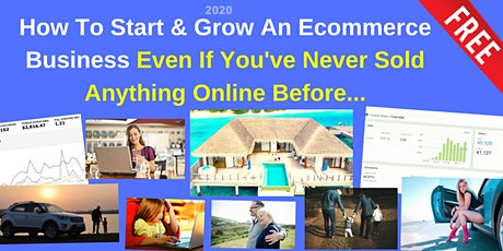 How To Start & Grow An Ecommerce Business Even If You've Never Sold Anything Online Before... tickets