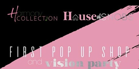 House of Snobs & Harmony Collection first pop up shop and vision party tickets