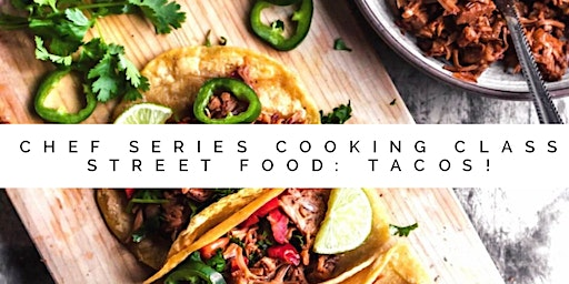 Chef Series Cooking Class Street Food Tacos