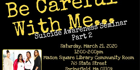 Be Careful With Me Suicide Awareness Seminar Pt.2 tickets