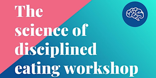 The Science of disciplined eating - 2 free workshop