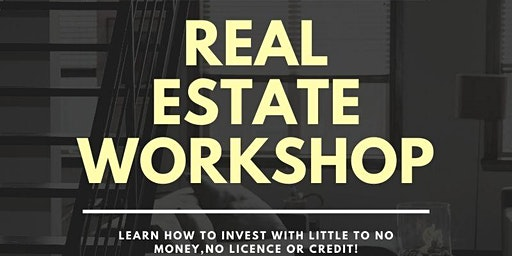 Real Estate Workshop- Learn how to invest with little to no money, no credit, or licence.