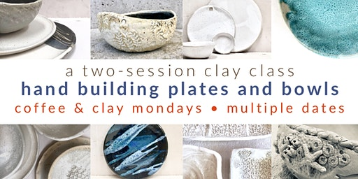 Pottery Class - hand build plates and bowls