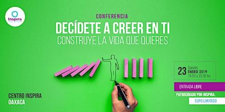 Oaxaca. Decídete a Creer en Ti: Construye la vida que quieres tickets