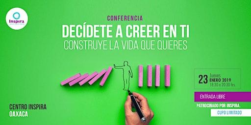 Oaxaca. Decídete a Creer en Ti: Construye la vida que quieres