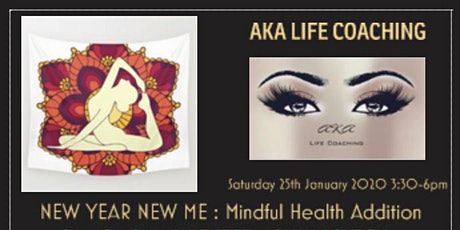 AKA LIFE COACHING:NEW YEAR NEW ME : Mindful Health Addition tickets