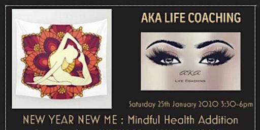 AKA LIFE COACHING:NEW YEAR NEW ME : Mindful Health Addition