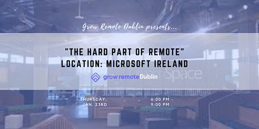"""Grow Remote Dublin presents """"The Hard Part of Remote"""""""