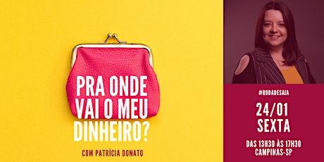Pra onde vai o meu dinheiro? | Workshop com Patrícia Donato | 24/01 ingressos