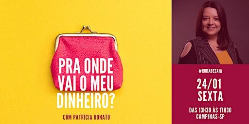 Pra onde vai o meu dinheiro?   Workshop com Patrícia Donato   24/01