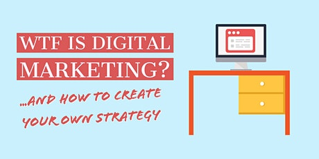 WTF is Digital Marketing? And How to Create Your Own Strategy tickets