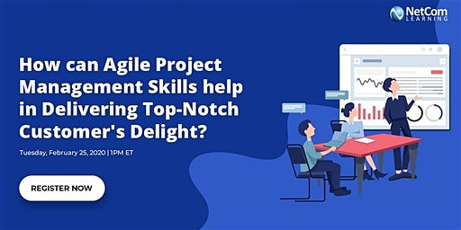 Virtual Event -  How can Agile Project Management Skills help in Delivering Top-Notch Customer's Delight?