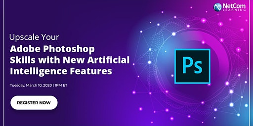 Virtual Event - Upscale Your Adobe Photoshop Skills with New Artificial Intelligence Features