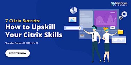 Webinar - 7 Citrix Secrets: How to Upskill Your Citrix Skills