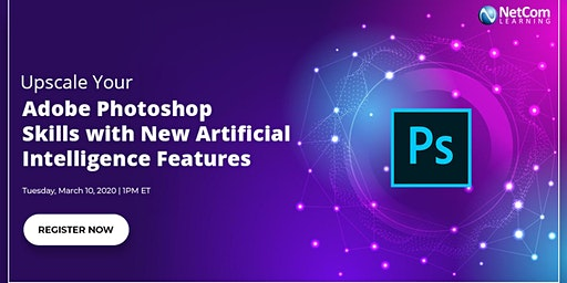 Webinar - Upscale Your Adobe Photoshop Skills with New Artificial Intelligence Features