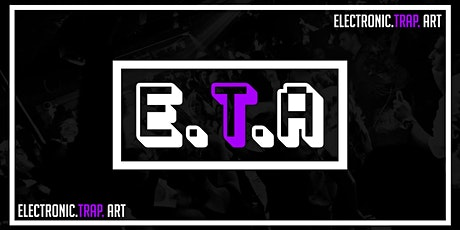 E.T.A. [Electronic.Trap.Art.] tickets