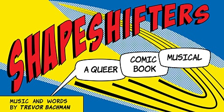 SHAPESHIFTERS: A Queer Comic Book Musical tickets