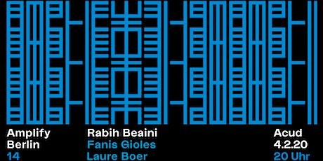 Amplify Berlin 14: Rabih Beaini / Fanis Gioles / Laure Boer Tickets