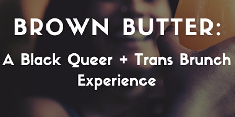 Brown Butter: A Black Queer + Trans Brunch Experience tickets