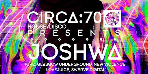 Circa70  Presents: Joshwa (UK)