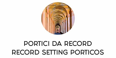 PORTICI DA RECORD/RECORD SETTING PORTICOS (free donation) biglietti