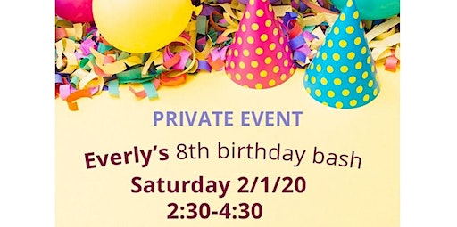 PRIVATE EVENT: Everly's 8th birthday bash (02-01-2020 starts at 2:30 PM)
