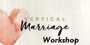 Vertical Marriage Workshop