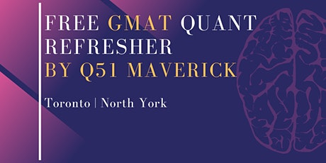 Free GMAT Quant Refresher by Q51 Maverick| Toronto tickets