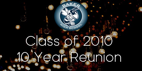 Baker High School's Class of 2010 - Together Again! tickets